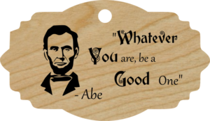 Whatever you are, be a good one. - Abe