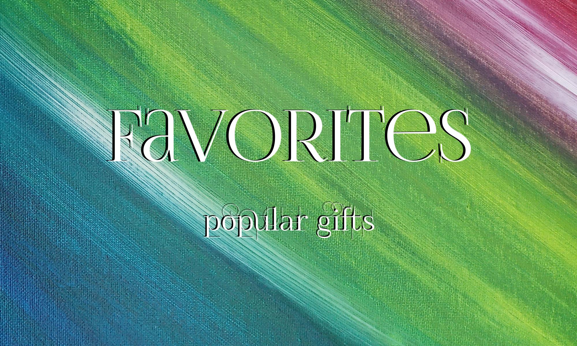 Favorites - popular gifts