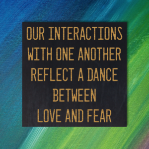 Our interactions with one another reflect a dance between love and fear - Baba Ram Dass Quote