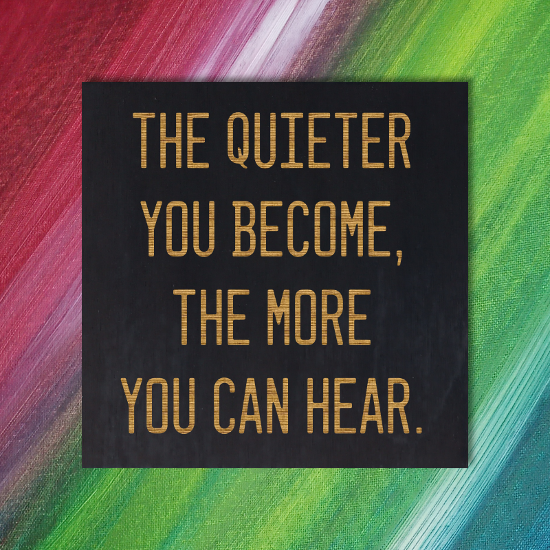 The quieter you become, the more you can hear - Ram Dass Quote