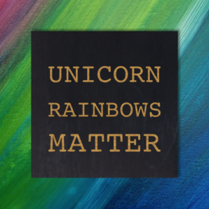 Unicorn Rainbows Matter