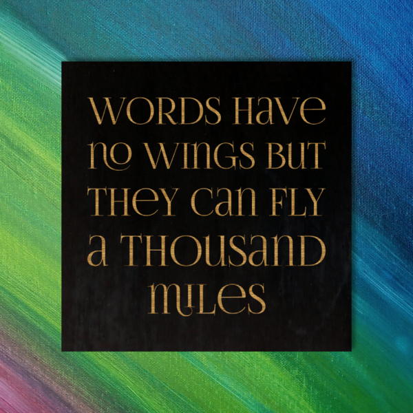 Words have no wings but they can fly a thousand miles. Korean Proverb magnet