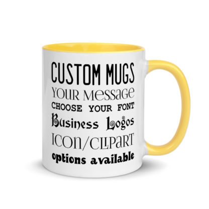 Custom Mugs. Your message. Choose your font. Choose your colors. Business logos/icon/clipart options available.